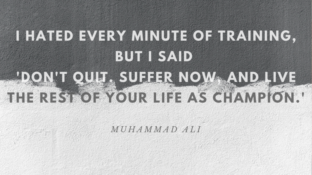 Suffer Now And Live As A Champion Muhammad Ali