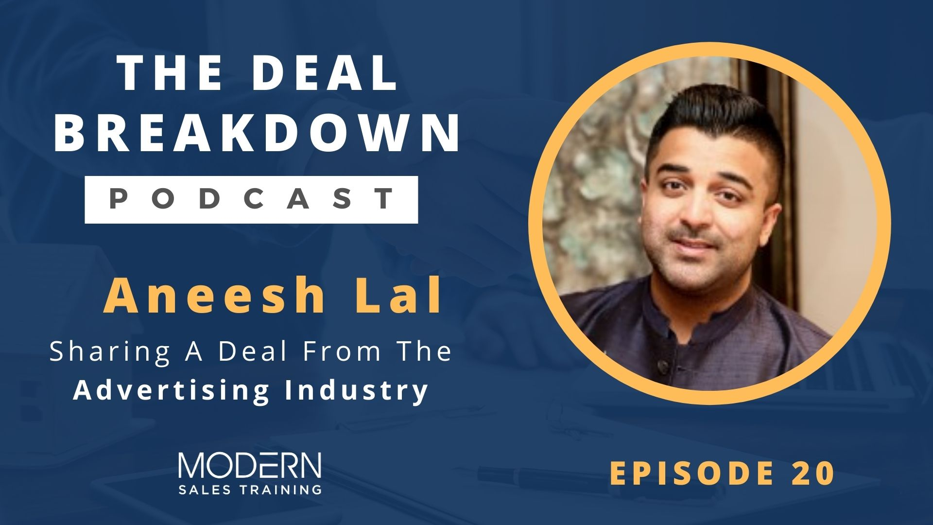 The-Deal-Breakdown-Podcast-Modern-Sales-Training-Aneesh-Lal