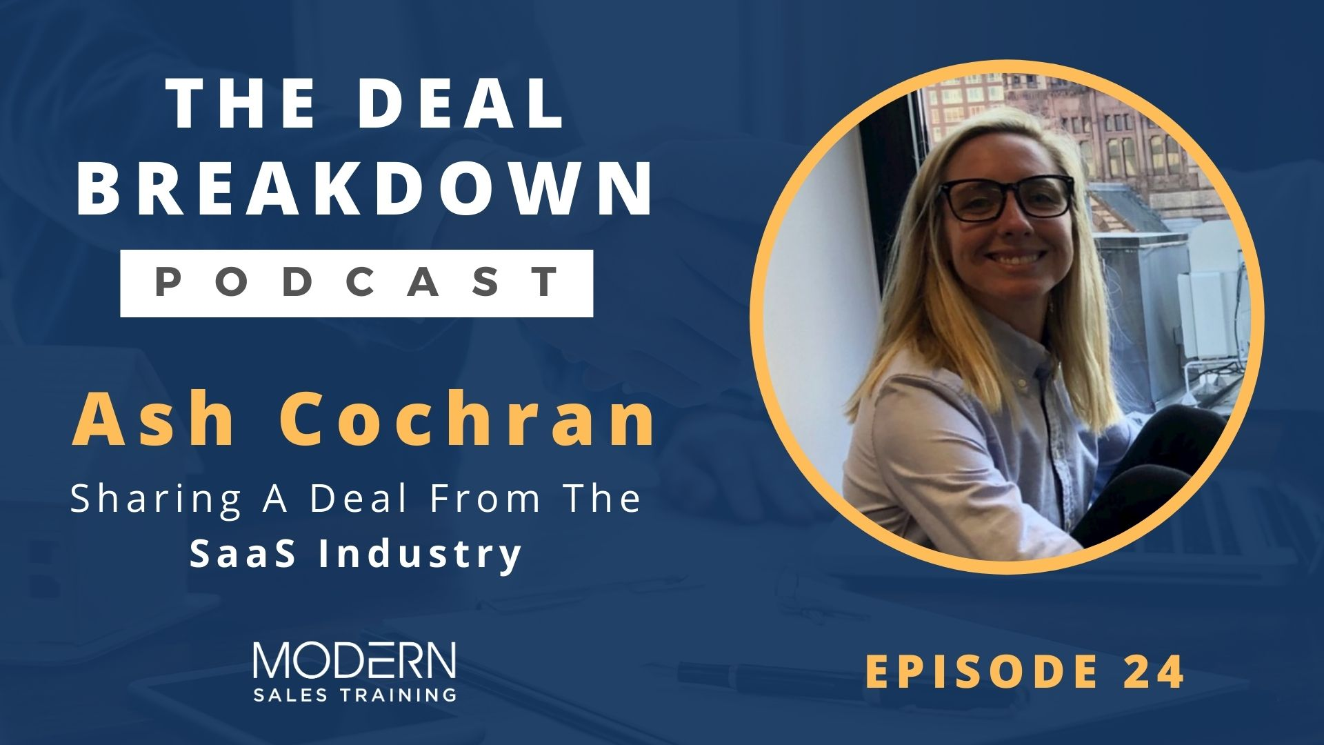 The-Deal-Breakdown-Podcast-Modern-Sales-Training-Ash-Cochran