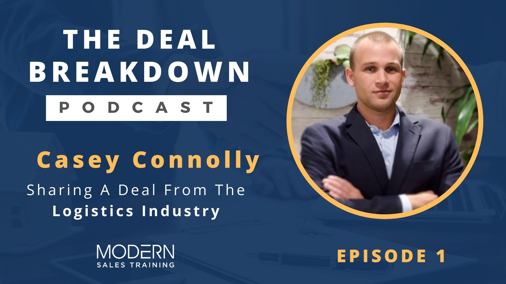 The-Deal-Breakdown-Podcast-Modern-Sales-Training-Casey-Connolly