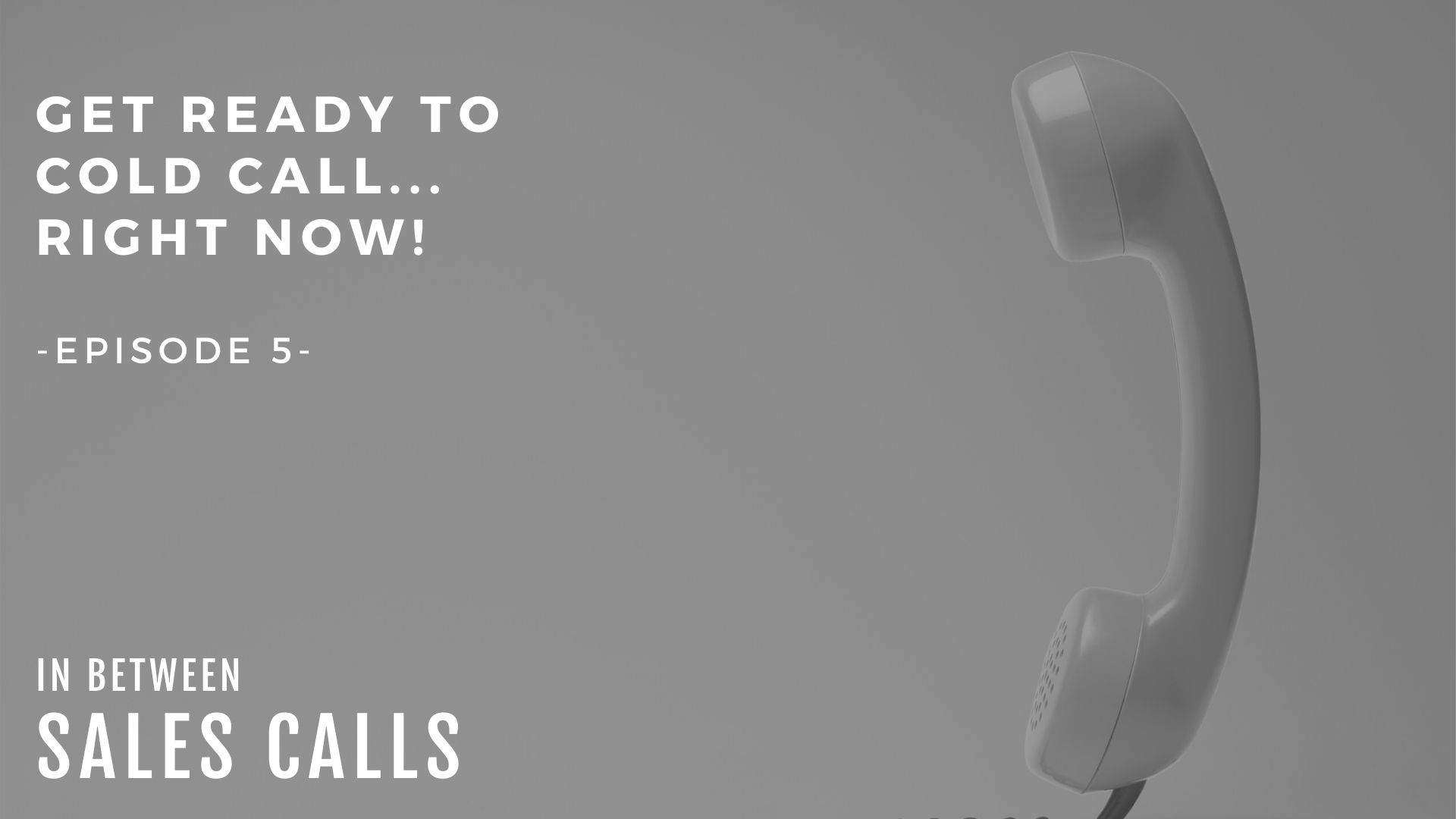 get-ready-to-cold-call-right-now-modern-sales-training-in-between-sales-calls-podcast