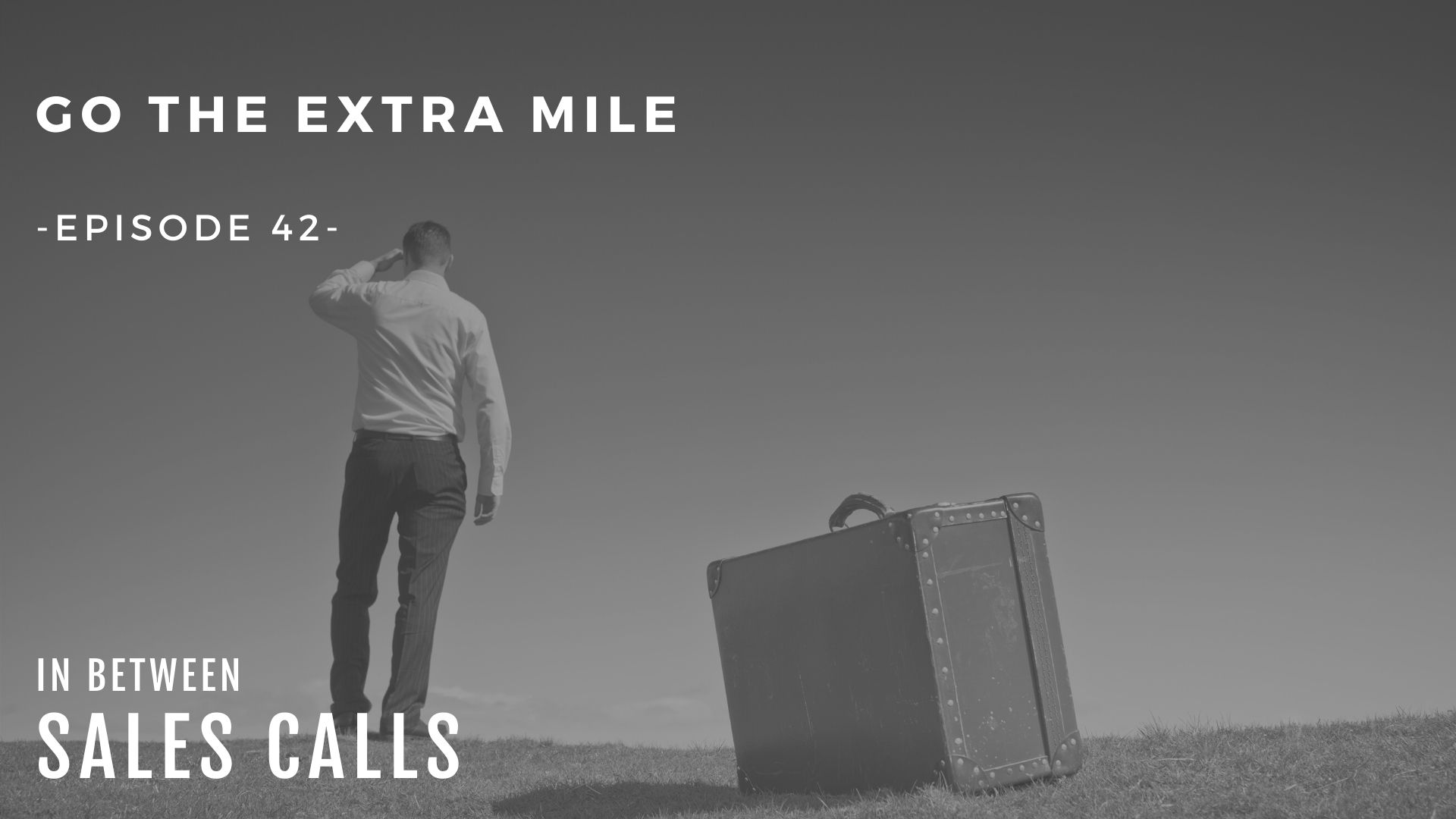 go-the-extra-mile-modern-sales-training-in-between-sales-calls-podcast