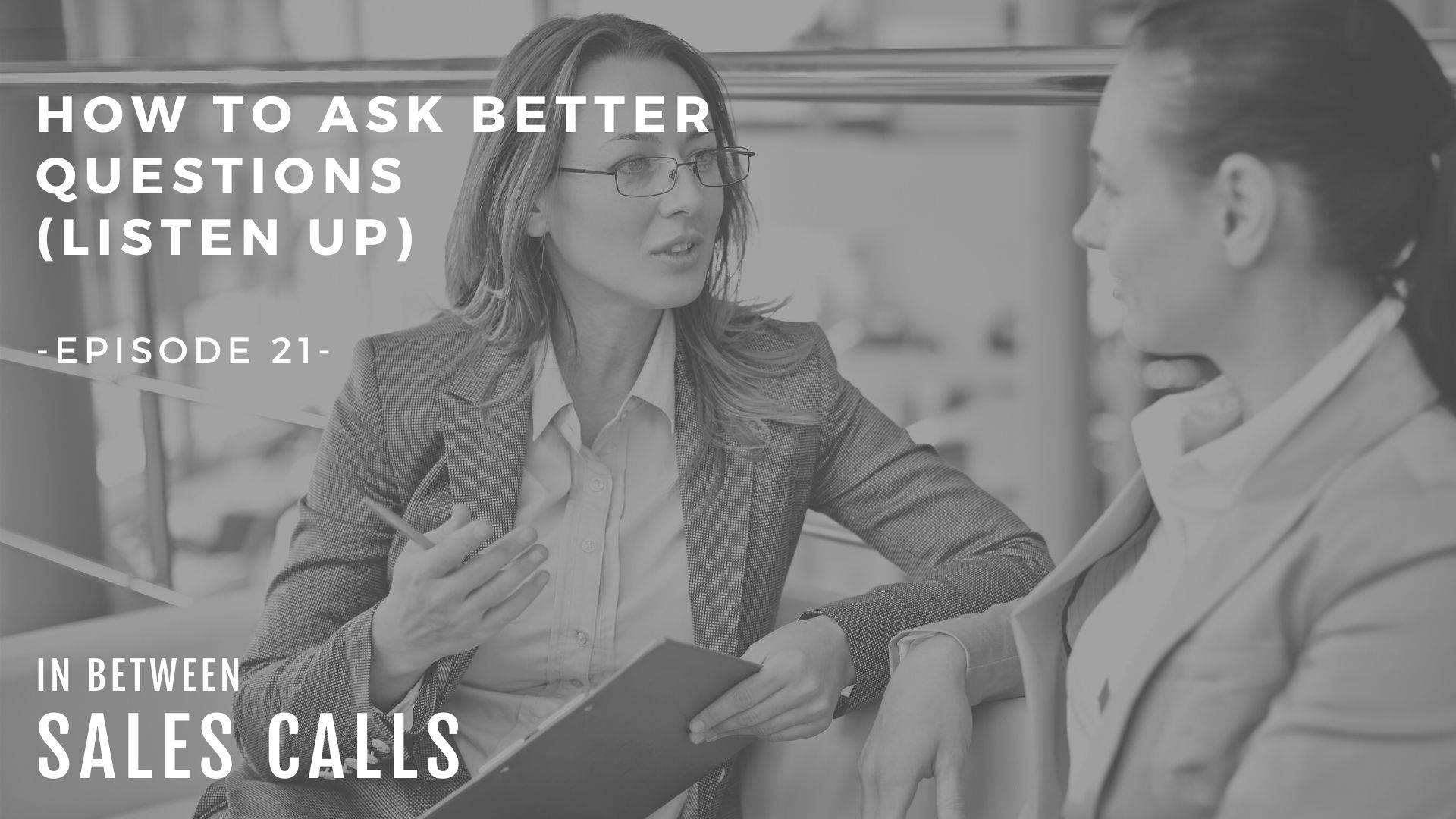 how-to-ask-better-questions-modern-sales-training-in-between-sales-calls-podcast