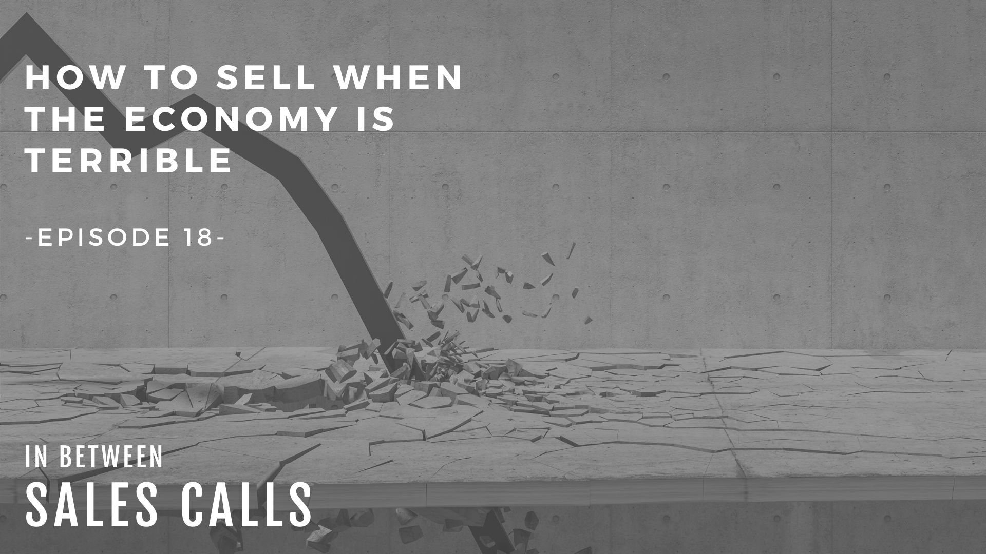 how-to-sell-when-the-economy-is-terrible-modern-sales-training-in-between-sales-calls-podcast