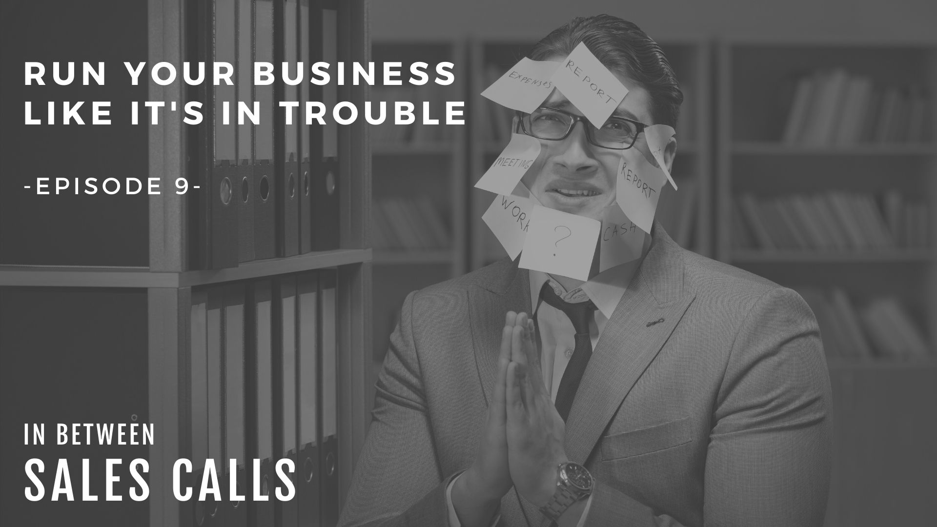 run-your-sales-business-like-its-in-trouble-modern-sales-training-in-between-sales-calls-podcast