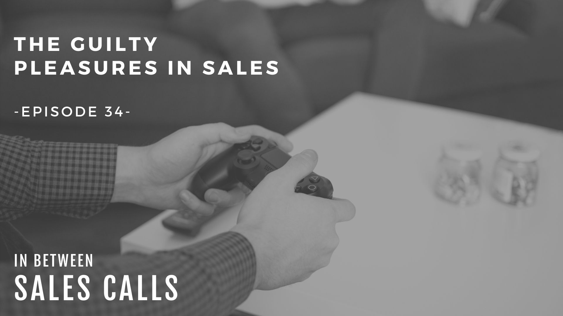 the-guilty-pleasures-in-sales-modern-sales-training-in-between-sales-calls-podcast