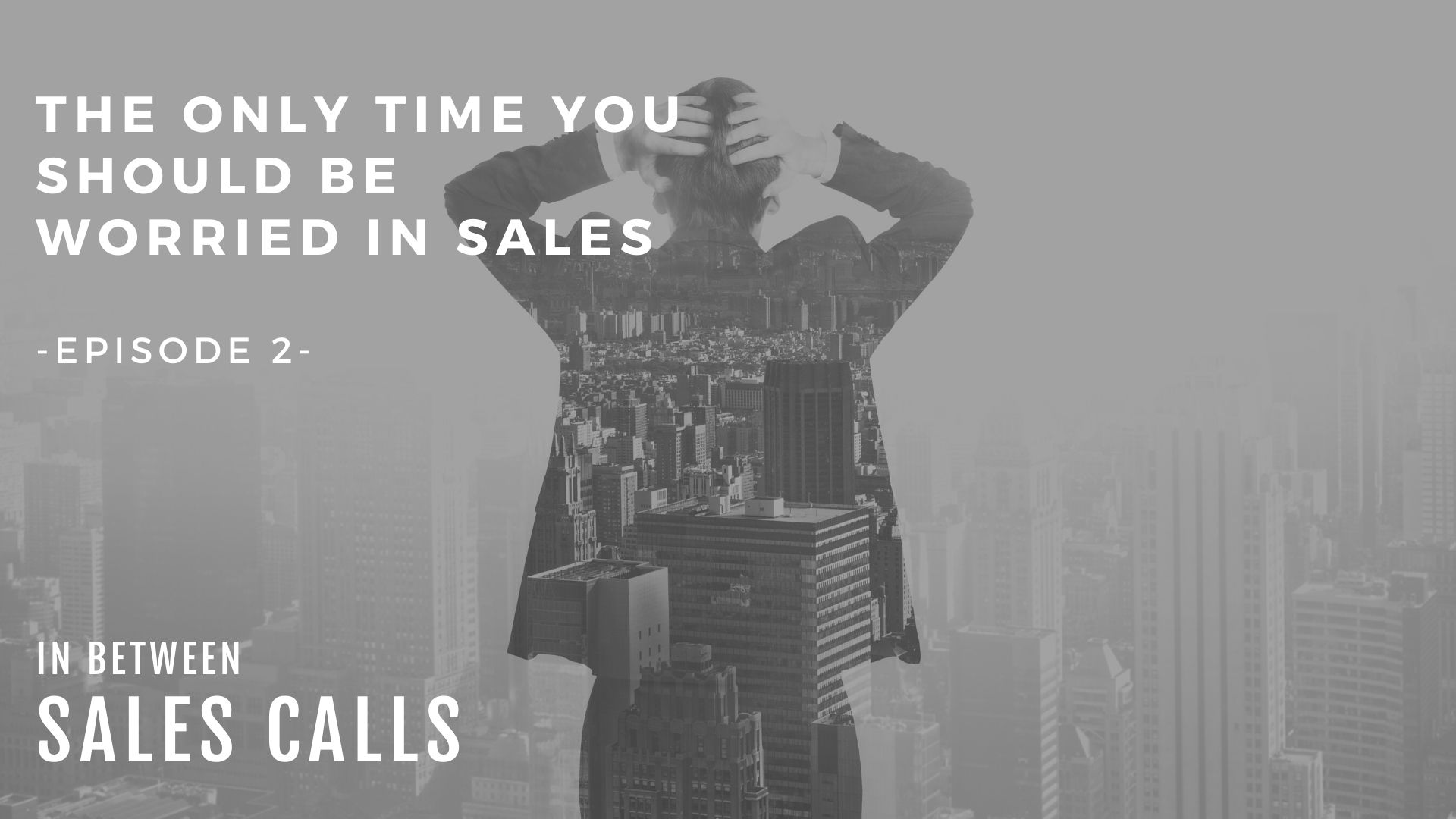 the-only-time-you-should-be-worried-in-sales-modern-sales-training-in-between-sales-calls-podcast