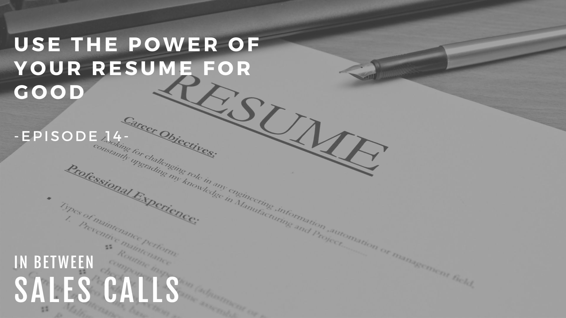 use-the-powers-of-your-resume-for-good-modern-sales-training-in-between-sales-calls-podcast