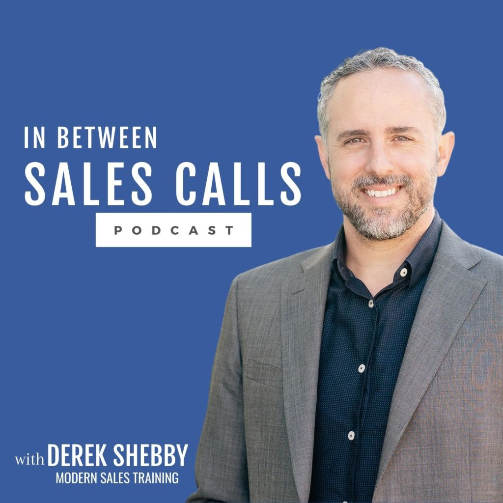 In-Between-Sales-Calls-Podcast-B2B-Sales-Training-Derek-Shebby-Modern-Sales-Training