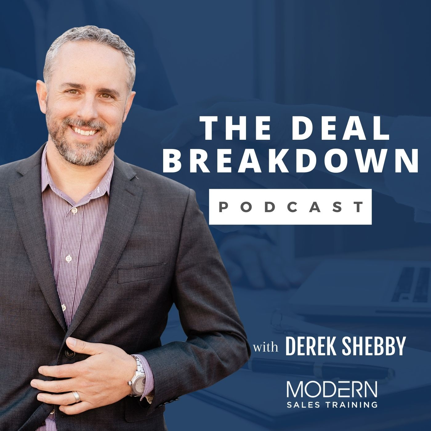 The-Deal-Breakdown-Podcast-Derek-Shebby-Modern-Sales-Training