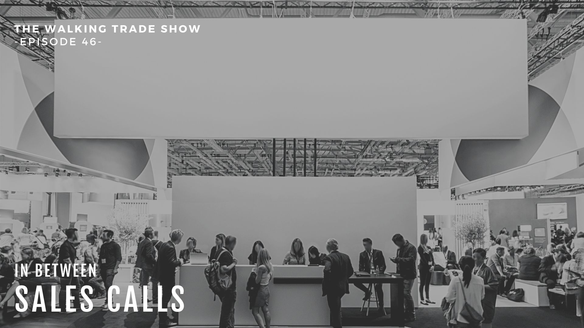 The-Walking-Trade-Show-In-Between-Sales-Calls-podcast-Modern-Sales-Training